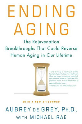Ending Aging By de Grey, Aubrey, Ph.D./ Rae, Michael