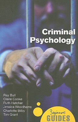 Criminal Psychology By Bull, Ray/ Cooke, Claire/ Hatcher, Ruth/ Woodhams, Jessica/ Bilby, Charlotte/ Grant, Tim